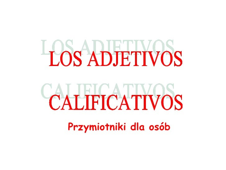 LOS ADJETIVOS CALIFICATIVOS Przymiotniki dla osób