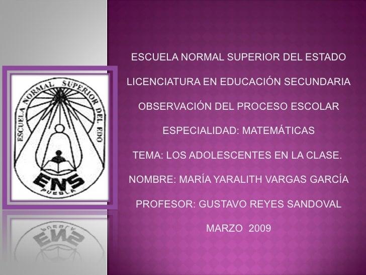 ESCUELA NORMAL SUPERIOR DEL ESTADO LICENCIATURA EN EDUCACIÓN SECUNDARIA OBSERVACIÓN DEL PROCESO ESCOLAR ESPECIALIDAD: MATE...