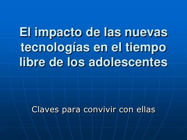 El impacto de las nuevas tecnologías en el tiempo libre de los adolescentes<br />Claves para convivir con ellas<br />