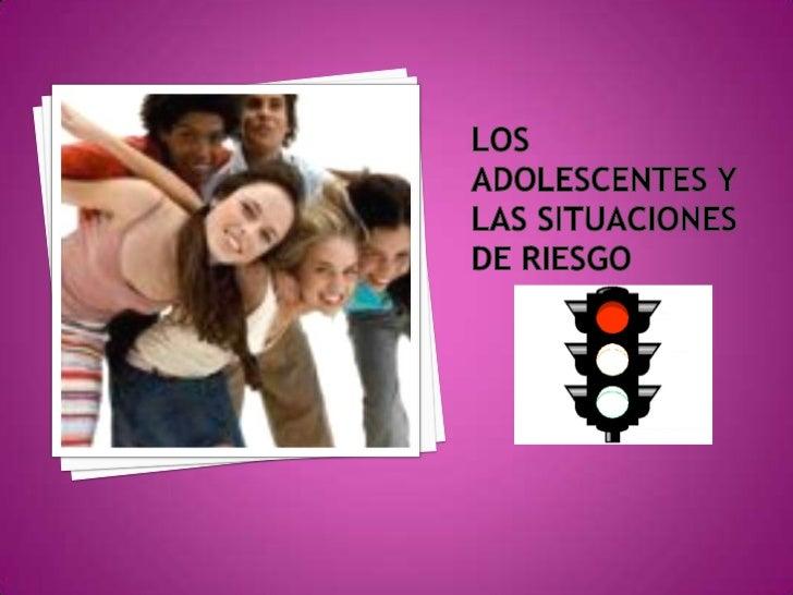 LOS ADOLESCENTES Y LAS SITUACIONES DE RIESGO<br />