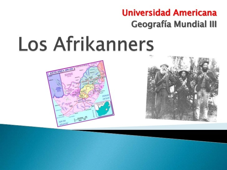 Universidad Americana<br />Geografía Mundial III<br />Los Afrikanners<br />