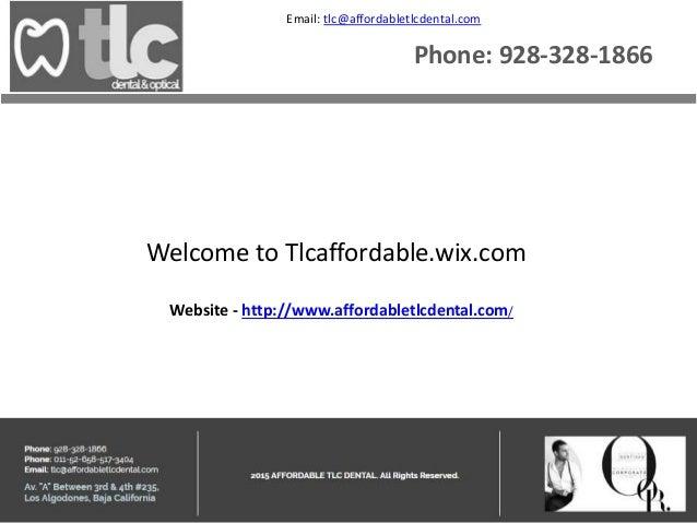 Website - http://www.affordabletlcdental.com/ Welcome to Tlcaffordable.wix.com Phone: 928-328-1866 Email: tlc@affordabletl...