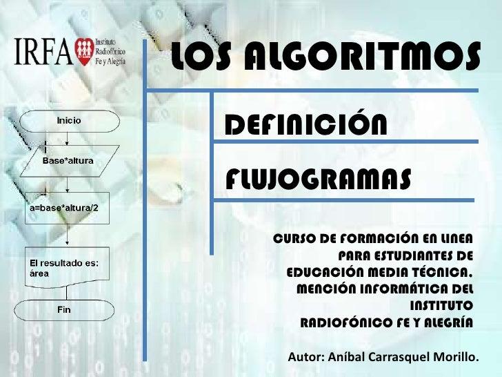 LOS ALGORITMOS<br />DEFINICIÓN<br />FLUJOGRAMAS<br />CURSO DE FORMACIÓN EN LINEA PARA ESTUDIANTES DE <br />EDUCACIÓN MEDIA...