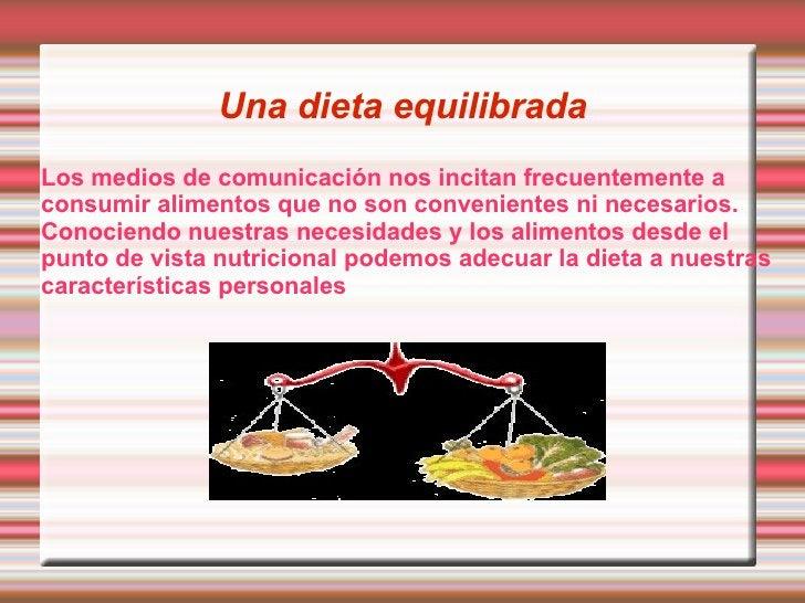 Una dieta equilibrada Los medios de comunicación nos incitan frecuentemente a consumir alimentos que no son convenientes n...