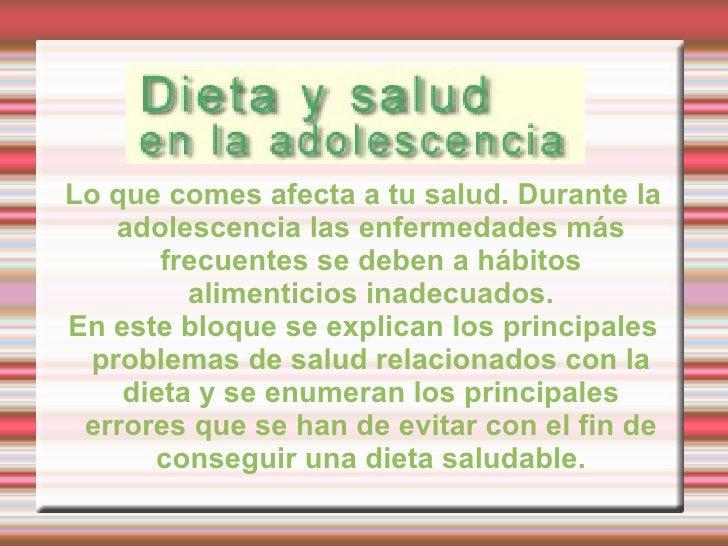 Lo que comes afecta a tu salud. Durante la adolescencia las enfermedades más frecuentes se deben a hábitos alimenticios in...