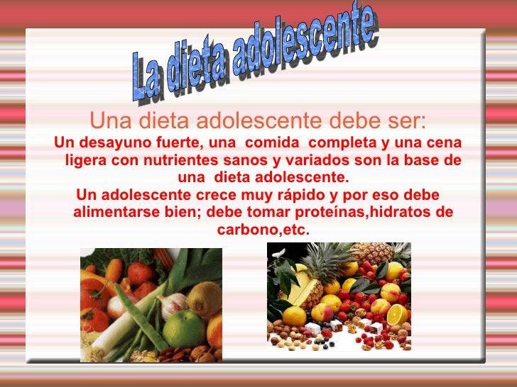 Una dieta adolescente debe ser: Un desayuno fuerte, una  comida  completa y una cena ligera con nutrientes sanos y variado...