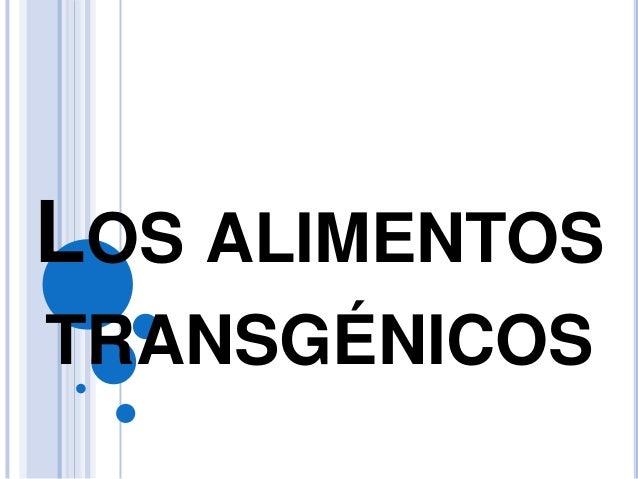 LOS ALIMENTOSTRANSGÉNICOS