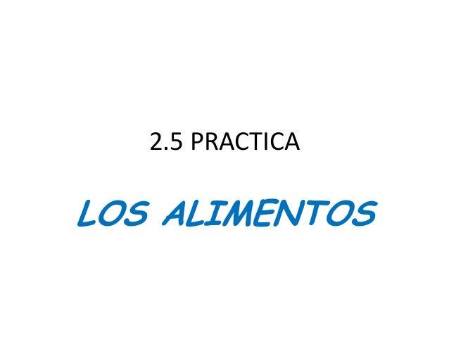 2.5 PRACTICA  LOS ALIMENTOS