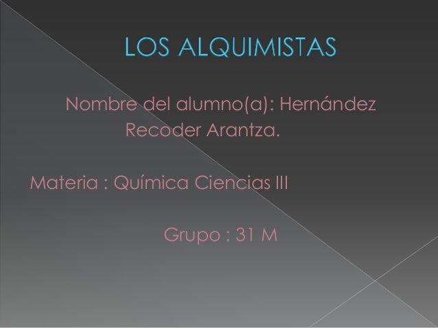 Nombre del alumno(a): Hernández Recoder Arantza. Materia : Química Ciencias III Grupo : 31 M