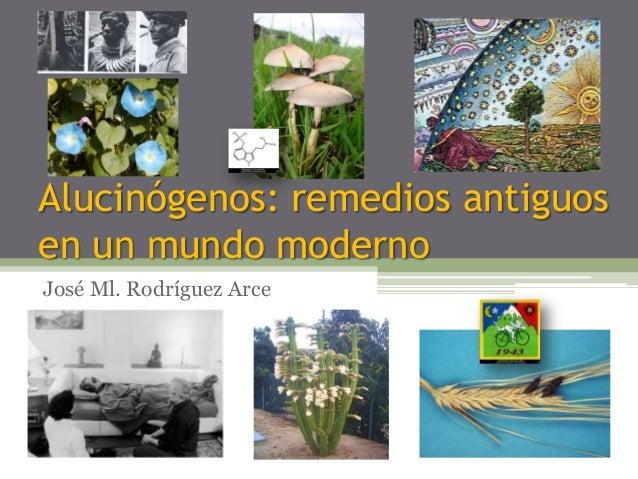 Alucinógenos: remedios antiguos en un mundo moderno José Ml. Rodríguez Arce