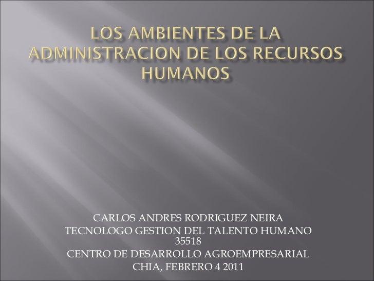 CARLOS ANDRES RODRIGUEZ NEIRA TECNOLOGO GESTION DEL TALENTO HUMANO 35518 CENTRO DE DESARROLLO AGROEMPRESARIAL CHIA, FEBRER...