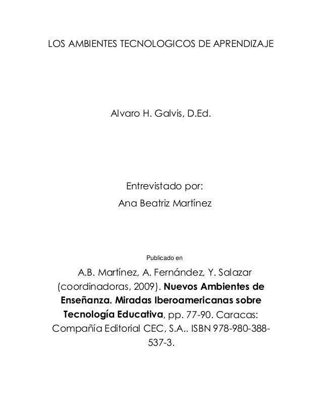 LOS AMBIENTES TECNOLOGICOS DE APRENDIZAJE            Alvaro H. Galvis, D.Ed.               Entrevistado por:              ...