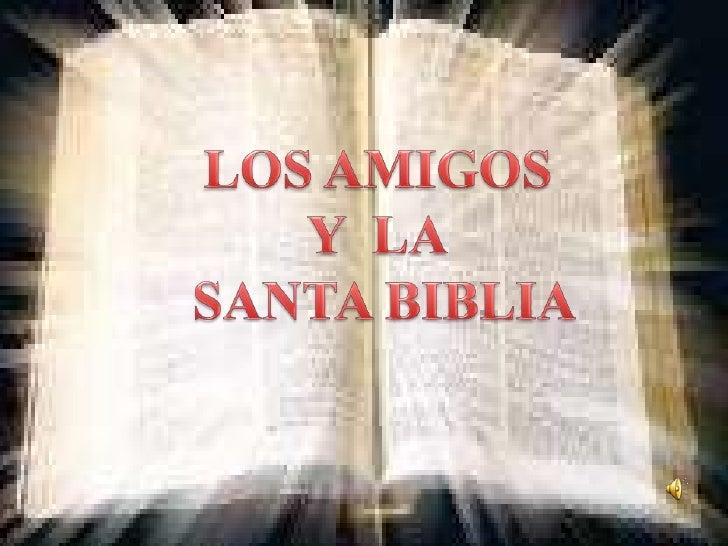 LOS AMIGOS<br />Y  LA<br /> SANTA BIBLIA<br />