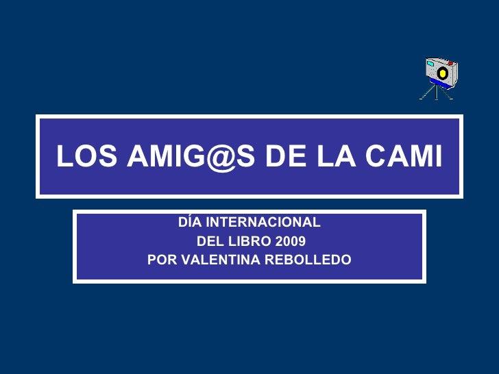 LOS AMIG@S DE LA CAMI DÍA INTERNACIONAL DEL LIBRO 2009 POR VALENTINA REBOLLEDO