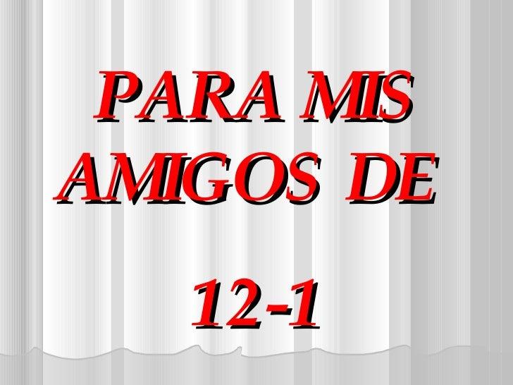 PARA MIS AMIGOS DE  12-1