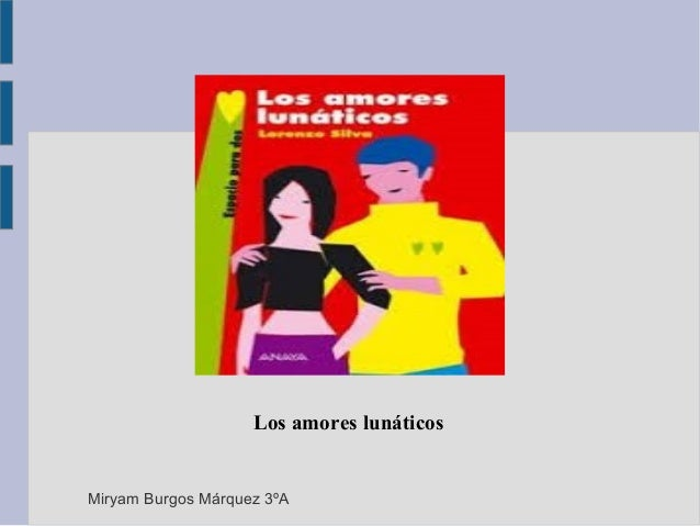 Los amores lunáticos Miryam Burgos Márquez 3ºA