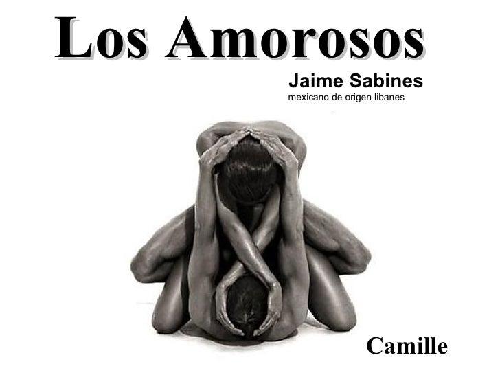 Los Amorosos   Jaime Sabines   mexicano de origen libanes Camille