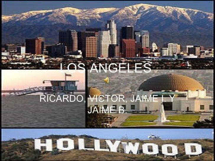 LOS ANGELESRICARDO, VICTOR, JAIME I. Y        JAIME B.