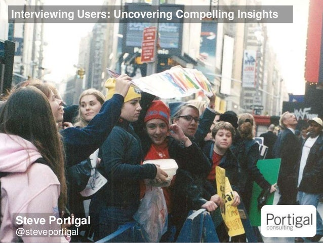 1 Interviewing Users: Uncovering Compelling Insights Steve Portigal @steveportigal