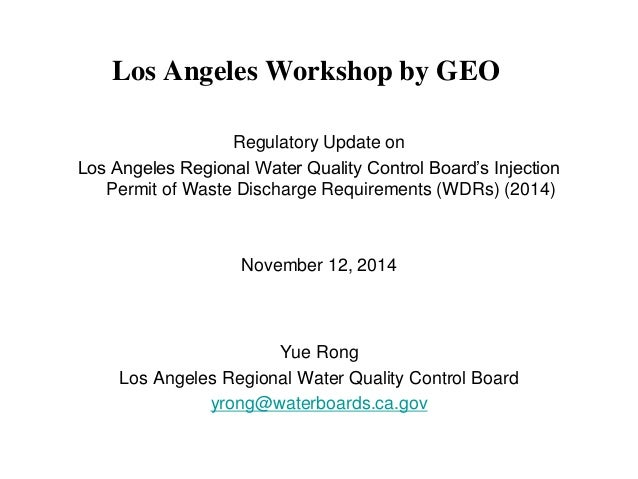 Los Angeles Workshop by GEO  Regulatory Update on  Los Angeles Regional Water Quality Control Board's Injection Permit of ...