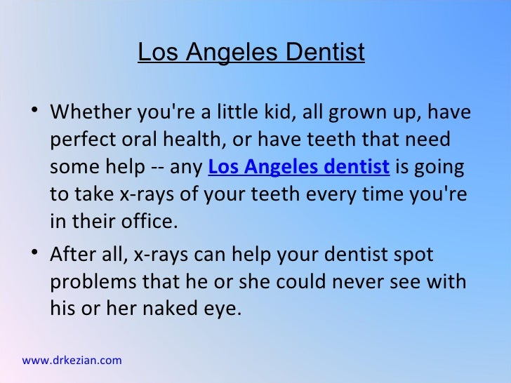 Los Angeles Dentist • Whether youre a little kid, all grown up, have   perfect oral health, or have teeth that need   some...