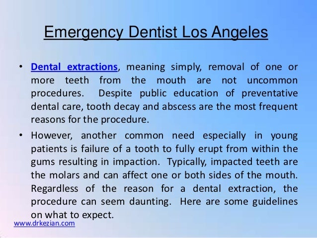 Emergency Dentist Los Angeles • Dental extractions, meaning simply, removal of one or   more teeth from the mouth are not ...