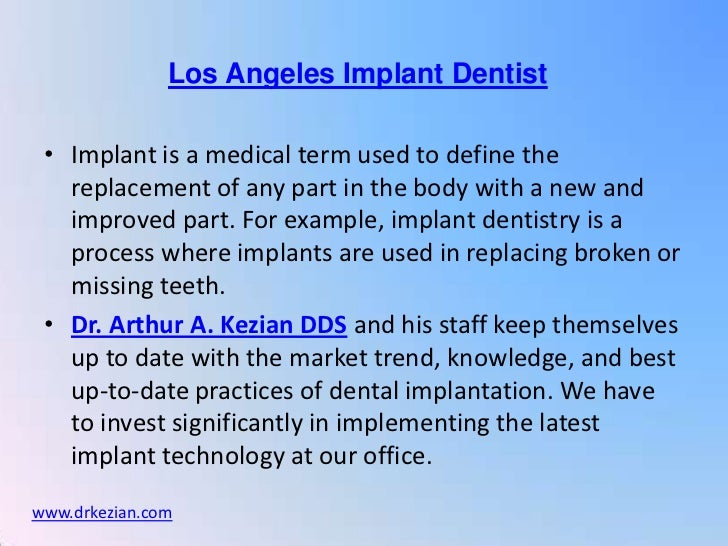 Los Angeles Implant Dentist • Implant is a medical term used to define the   replacement of any part in the body with a ne...