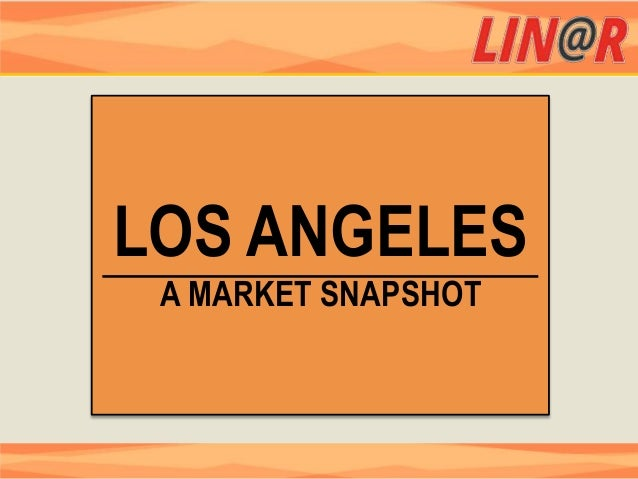 LOS ANGELES A MARKET SNAPSHOT