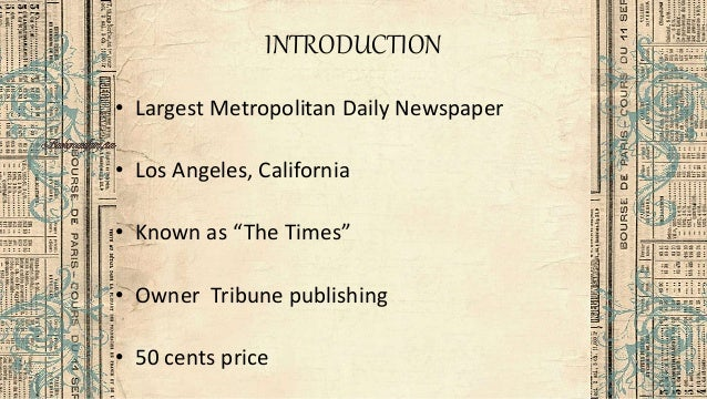 "INTRODUCTION • Largest Metropolitan Daily Newspaper • Los Angeles, California • Known as ""The Times"" • Owner Tribune publi..."
