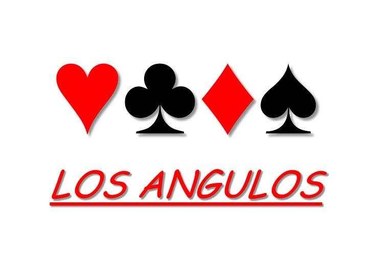 ♥♣♦♠LOS ANGULOS<br />