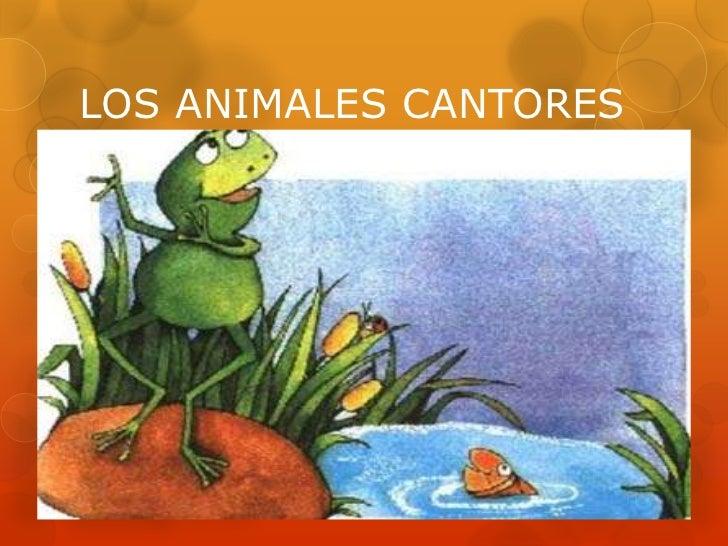 LOS ANIMALES CANTORES