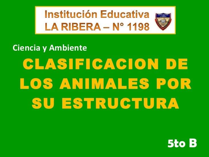 CLASIFICACION DE LOS ANIMALES POR SU ESTRUCTURA 5to B Ciencia y Ambiente