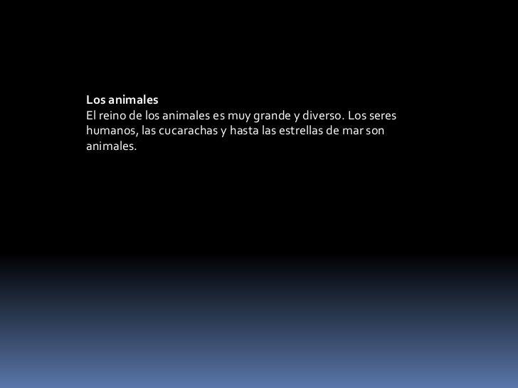 Los animalesEl reino de los animales es muy grande y diverso. Los seres humanos, las cucarachas y hasta las estrellas de m...