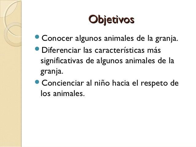 ObjetivosConocer     algunos animales de la granja.Diferenciar las características más significativas de algunos animale...