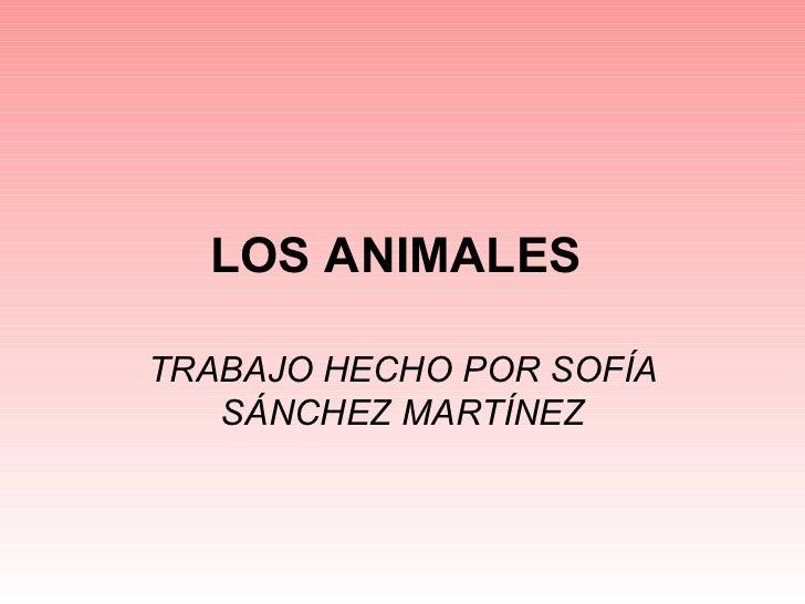 LOS ANIMALES   TRABAJO HECHO POR SOFÍA SÁNCHEZ MARTÍNEZ
