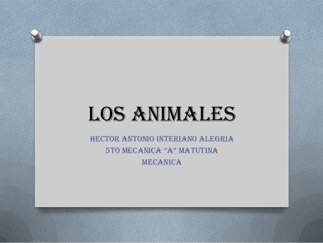 "LOS ANIMALESHECTOR ANTONIO INTERIANO ALEGRIA   5TO MECANICA ""A"" MATUTINA           MECANICA"