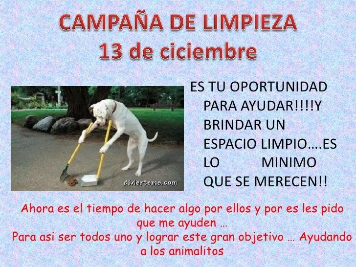CAMPAÑA DE LIMPIEZA <br />13 de ciciembre<br />ES TU OPORTUNIDAD PARA AYUDAR!!!!Y BRINDAR UN ESPACIO LIMPIO….ES LO        ...
