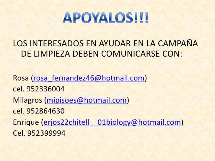 LOS INTERESADOS EN AYUDAR EN LA CAMPAÑA DE LIMPIEZA DEBEN COMUNICARSE CON:<br />Rosa (rosa_fernandez46@hotmail.com) <br />...