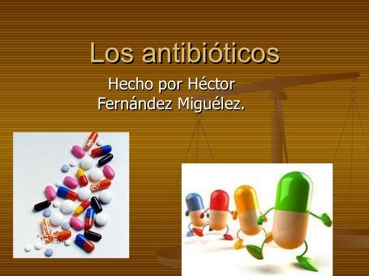 Los antibióticos Hecho por Héctor Fernández Miguélez.