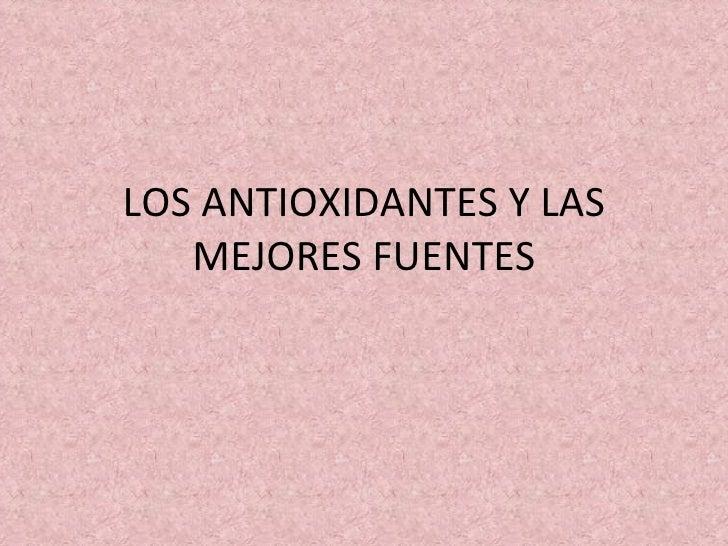 LOS ANTIOXIDANTES Y LAS MEJORES FUENTES