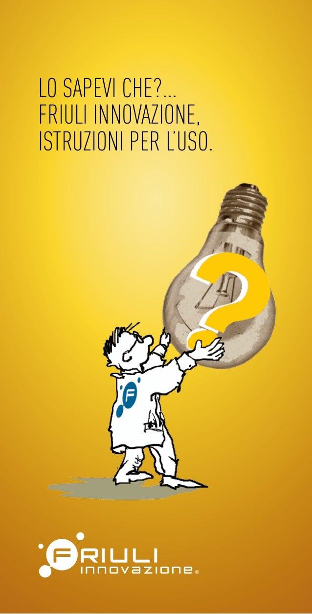 1Lo sapevi che?...Friuli Innovazione,istruzioni per l'uso.