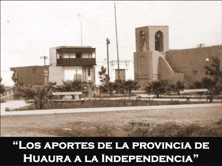 """""""Los aportes de la provincia de  Huaura a la Independencia"""""""