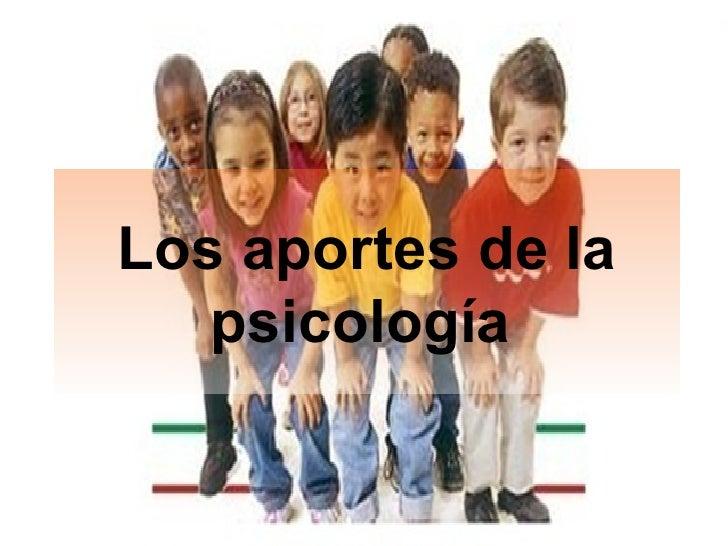 Los aportes de la psicología
