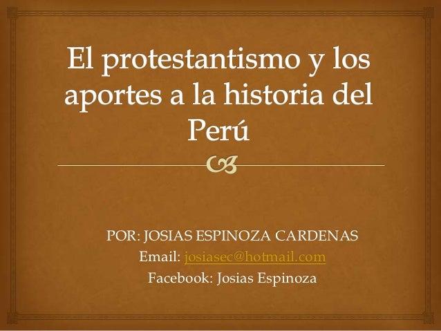 POR: JOSIAS ESPINOZA CARDENAS    Email: josiasec@hotmail.com      Facebook: Josias Espinoza