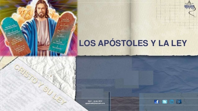 LOS APÓSTOLES Y LA LEY Abril – Junio 2014 apadilla88@hotmail.com