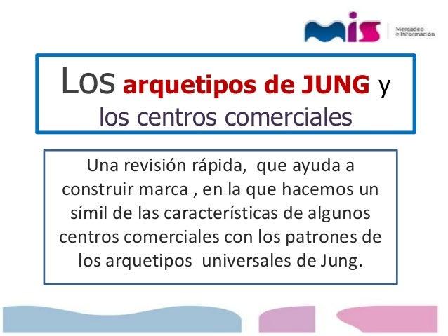 Los arquetipos de JUNG y  los centros comerciales  Una revisión rápida, que ayuda a  construir marca , en la que hacemos u...