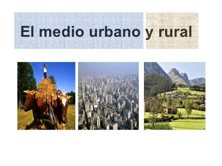 El medio urbano y rural