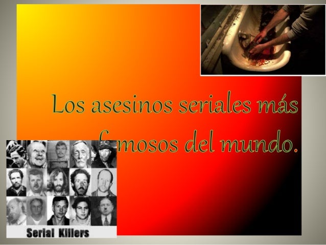 ❶¿Qué es un asesino  serial?.  ❷Los primeros  asesinos seriales.  ❸Asesinos  psicópatas.  ❹Los caníbales.