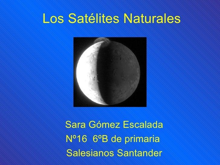 Los Satélites Naturales Sara Gómez Escalada Nº16  6ºB de primaria  Salesianos Santander