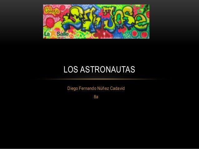 LOS ASTRONAUTASDiego Fernando Núñez Cadavid            8a